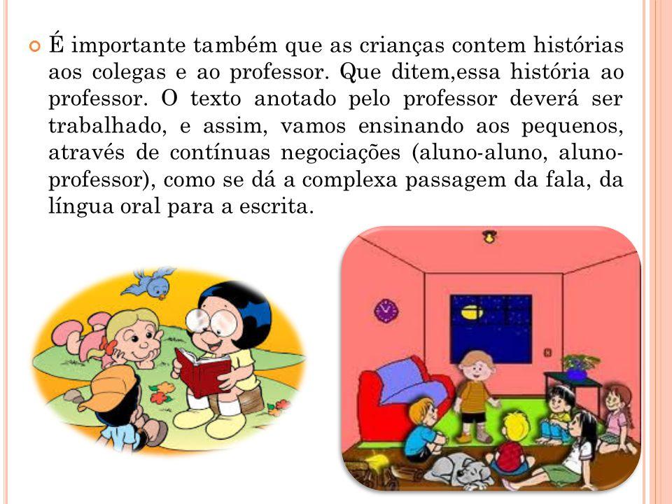 É importante também que as crianças contem histórias aos colegas e ao professor.