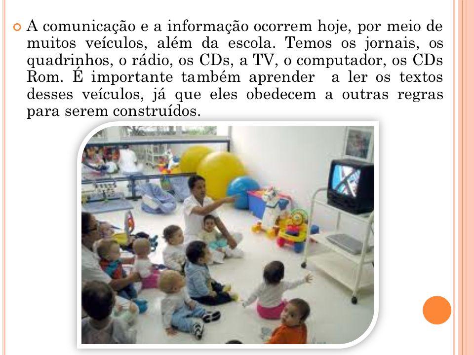 A comunicação e a informação ocorrem hoje, por meio de muitos veículos, além da escola.