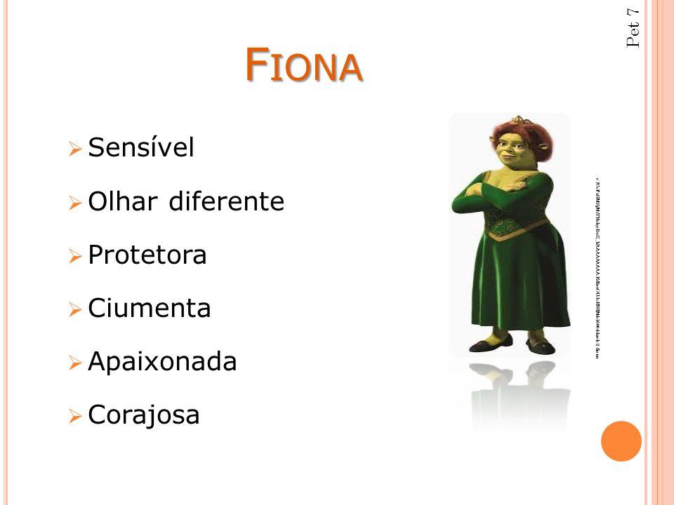 Fiona Sensível Olhar diferente Protetora Ciumenta Apaixonada Corajosa