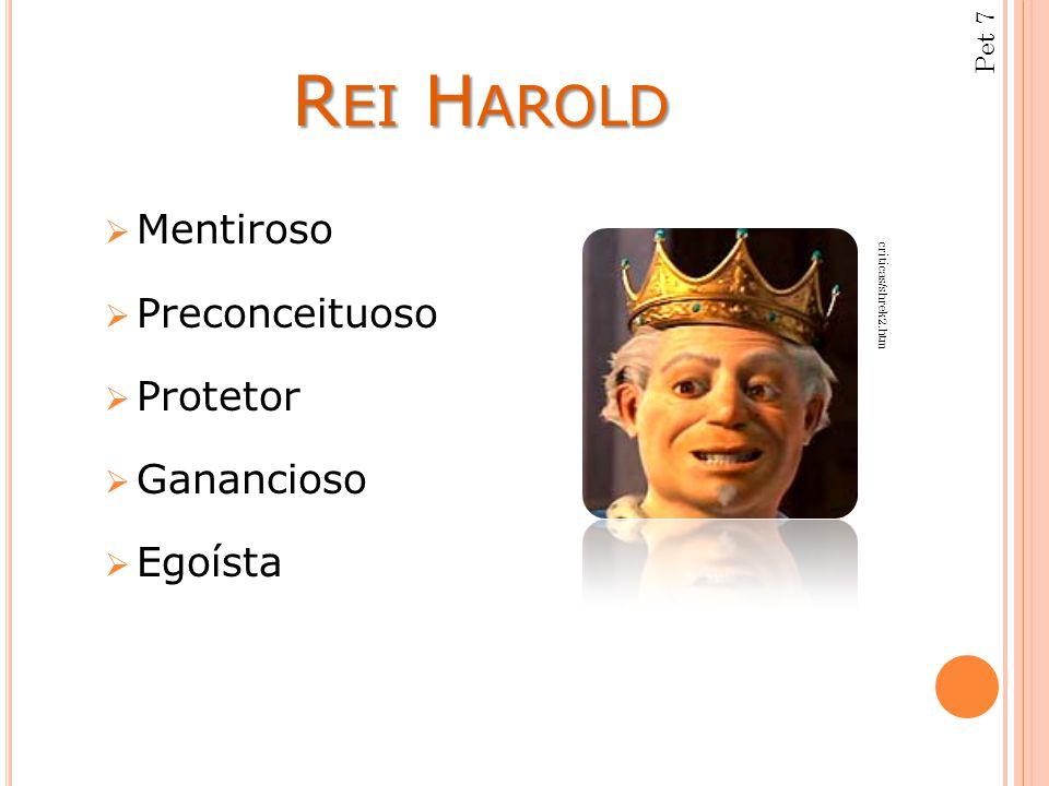 Rei Harold Mentiroso Preconceituoso Protetor Ganancioso Egoísta Pet 7