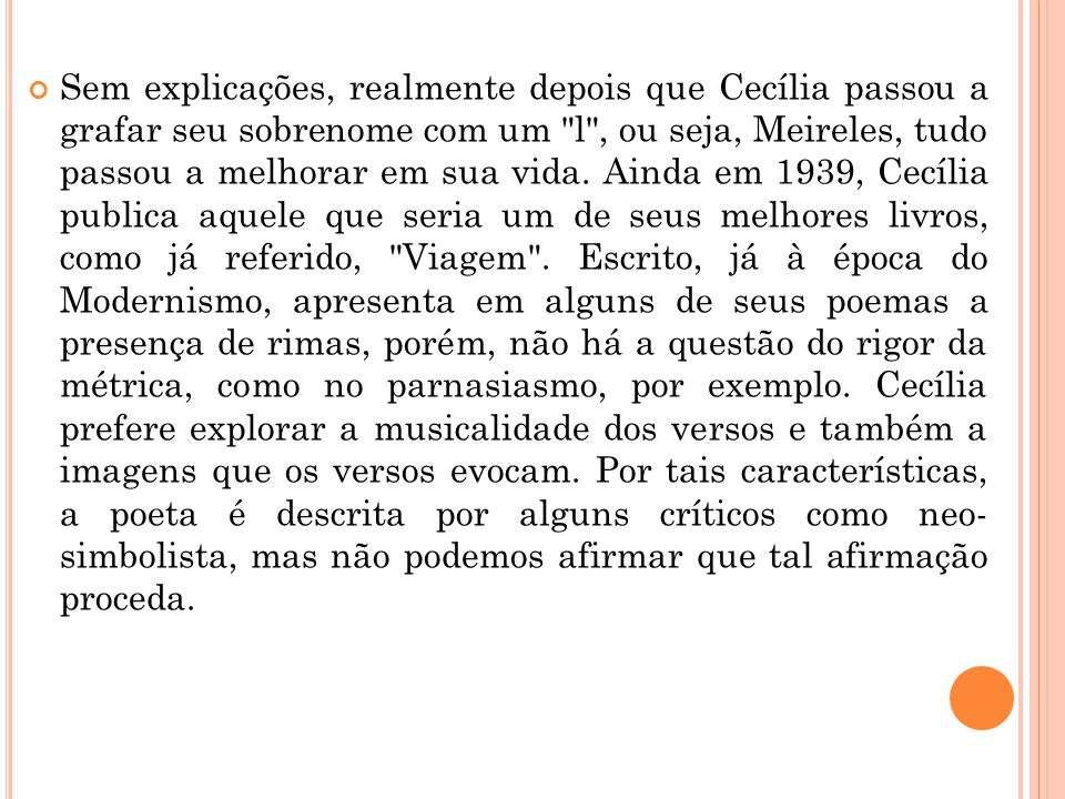 Sem explicações, realmente depois que Cecília passou a grafar seu sobrenome com um l , ou seja, Meireles, tudo passou a melhorar em sua vida.
