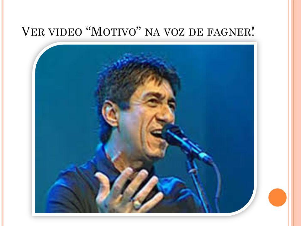 Ver video Motivo na voz de fagner!