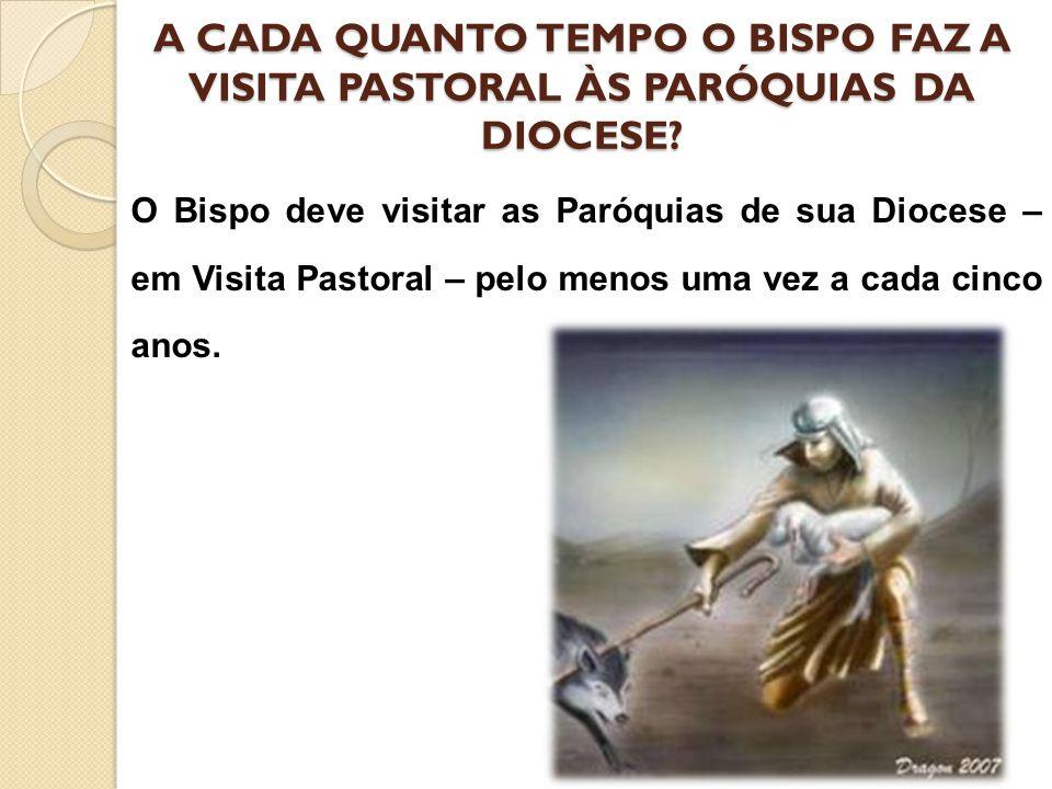 A CADA QUANTO TEMPO O BISPO FAZ A VISITA PASTORAL ÀS PARÓQUIAS DA DIOCESE
