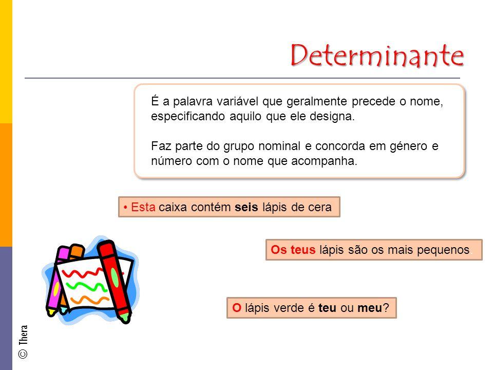 Determinante É a palavra variável que geralmente precede o nome, especificando aquilo que ele designa.