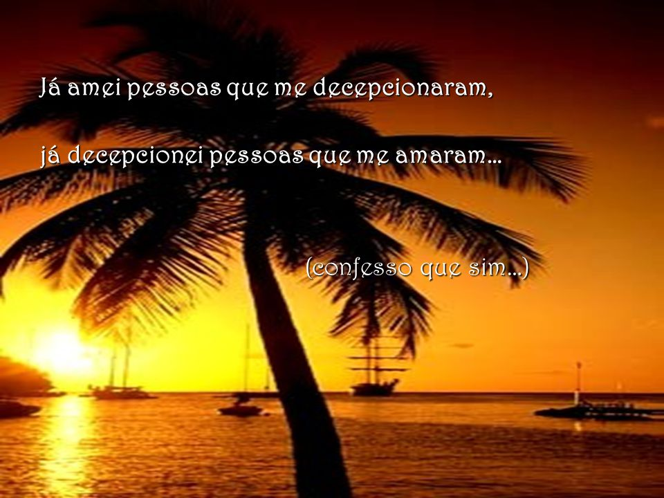 Já amei pessoas que me decepcionaram,