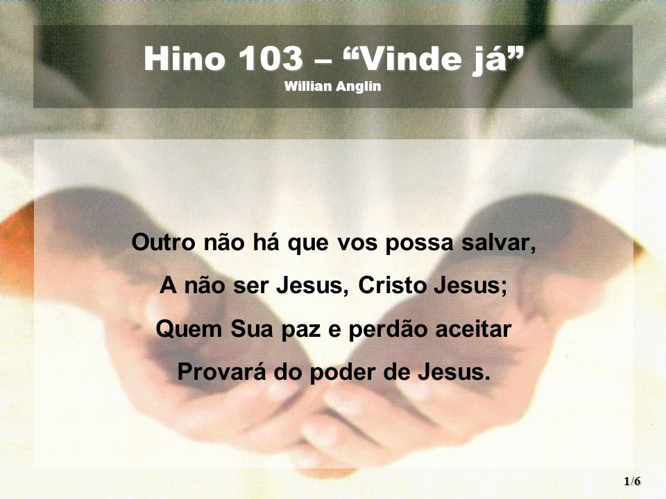 Hino 103 – Vinde já Willian Anglin