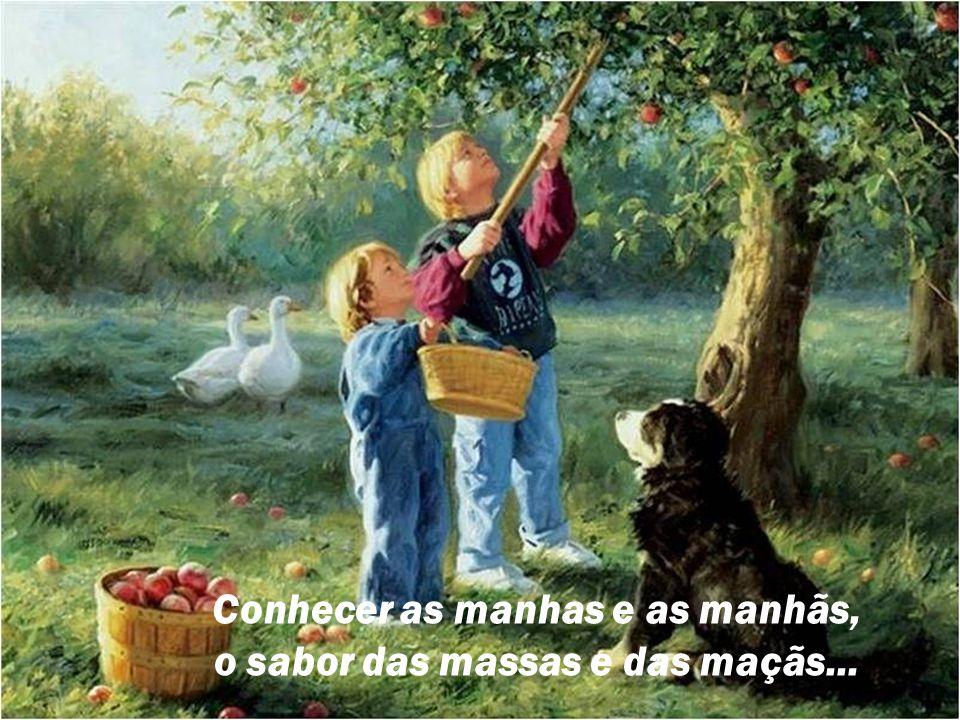 Conhecer as manhas e as manhãs, o sabor das massas e das maçãs...