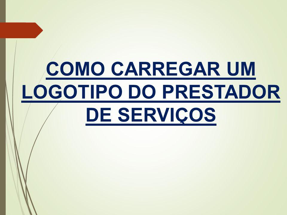 COMO CARREGAR UM LOGOTIPO DO PRESTADOR DE SERVIÇOS