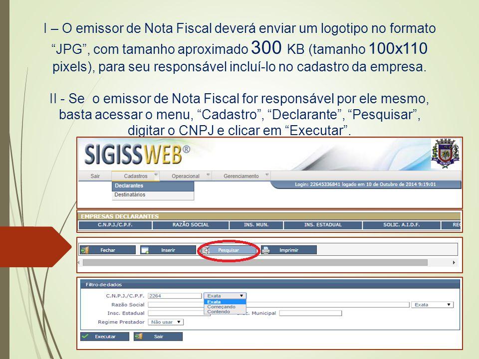 I – O emissor de Nota Fiscal deverá enviar um logotipo no formato JPG , com tamanho aproximado 300 KB (tamanho 100x110 pixels), para seu responsável incluí-lo no cadastro da empresa.
