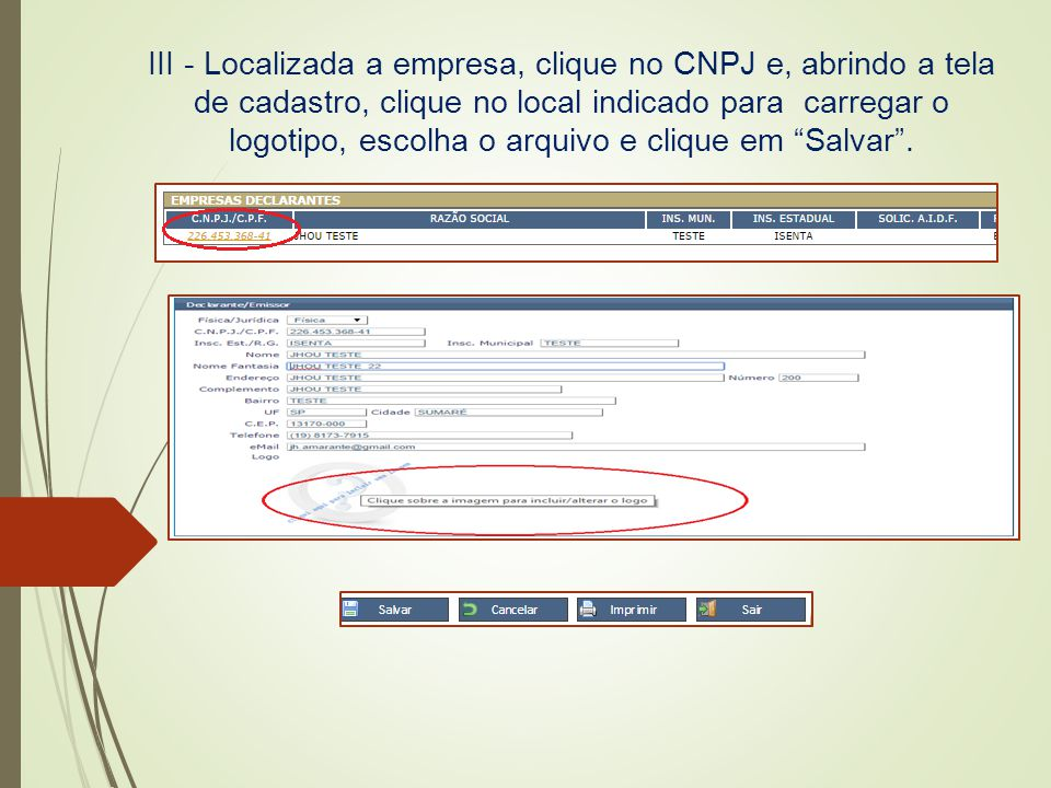 III - Localizada a empresa, clique no CNPJ e, abrindo a tela de cadastro, clique no local indicado para carregar o logotipo, escolha o arquivo e clique em Salvar .