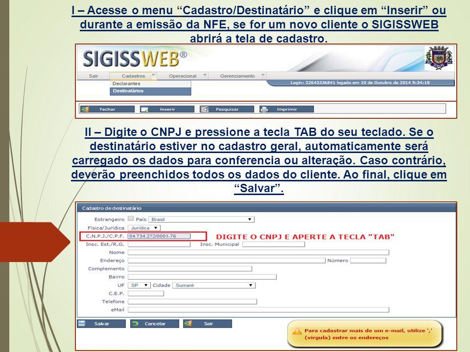 I – Acesse o menu Cadastro/Destinatário e clique em Inserir ou durante a emissão da NFE, se for um novo cliente o SIGISSWEB abrirá a tela de cadastro.