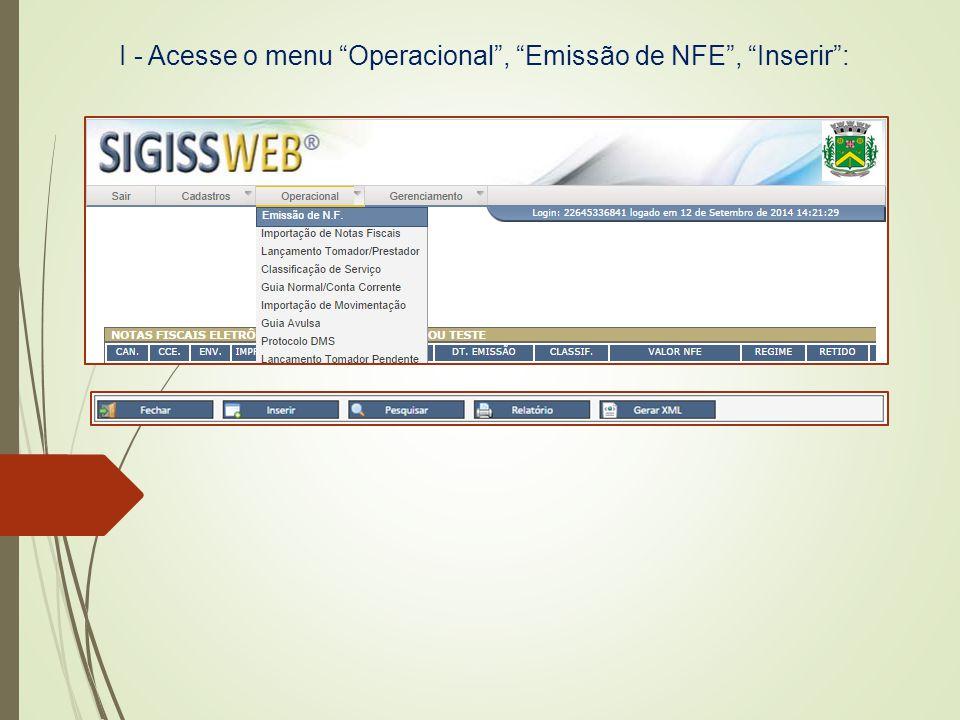 I - Acesse o menu Operacional , Emissão de NFE , Inserir :