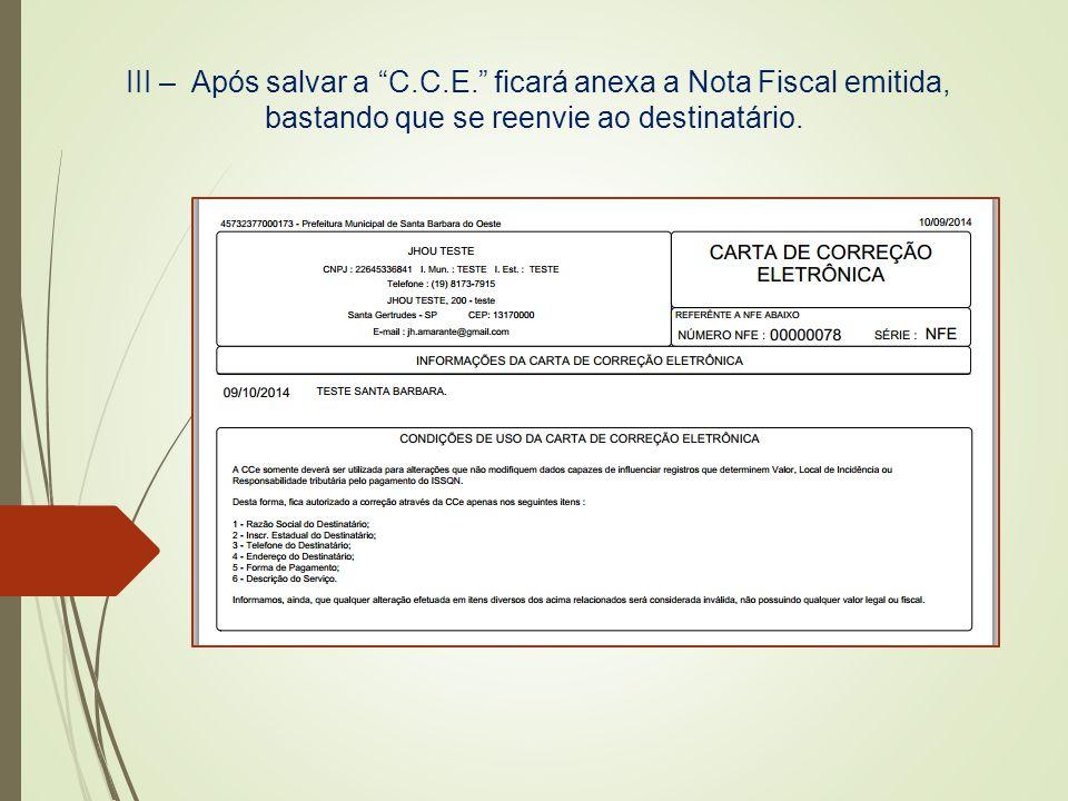 III – Após salvar a C.C.E. ficará anexa a Nota Fiscal emitida, bastando que se reenvie ao destinatário.