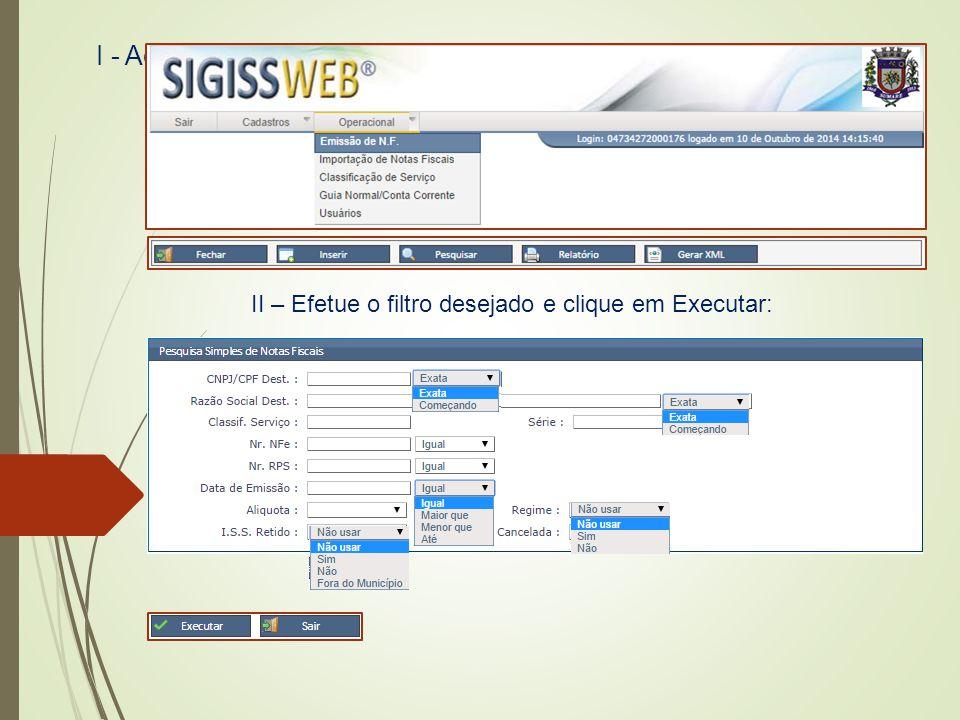 I - Acesse o menu Operacional , Emissão de NFE , Pesquisar :