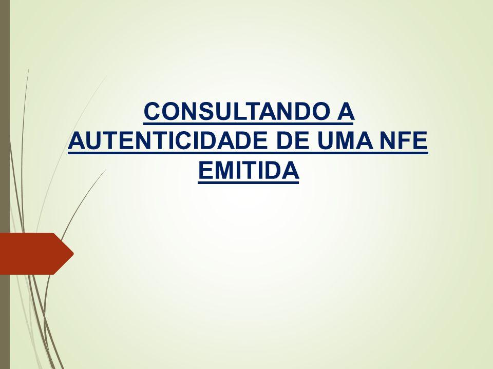 CONSULTANDO A AUTENTICIDADE DE UMA NFE EMITIDA