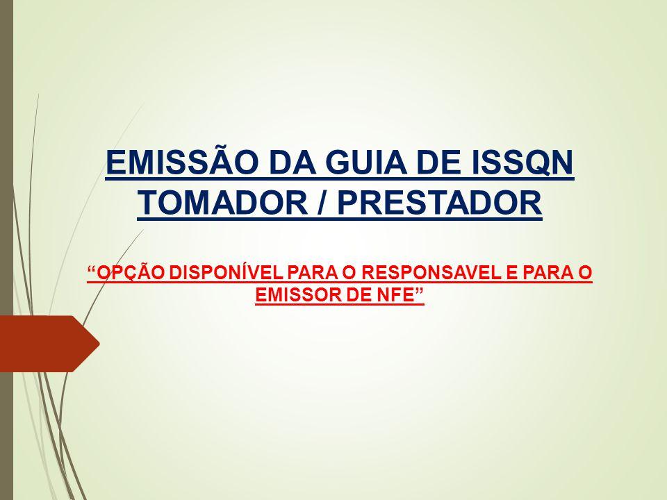 EMISSÃO DA GUIA DE ISSQN TOMADOR / PRESTADOR OPÇÃO DISPONÍVEL PARA O RESPONSAVEL E PARA O EMISSOR DE NFE