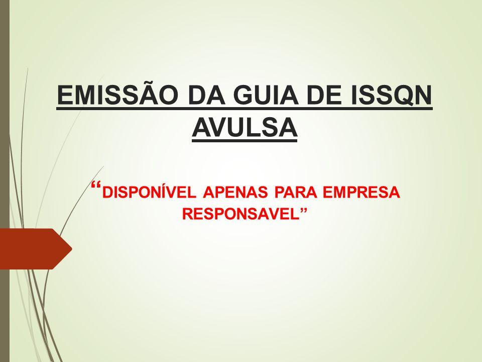 EMISSÃO DA GUIA DE ISSQN AVULSA DISPONÍVEL APENAS PARA EMPRESA RESPONSAVEL