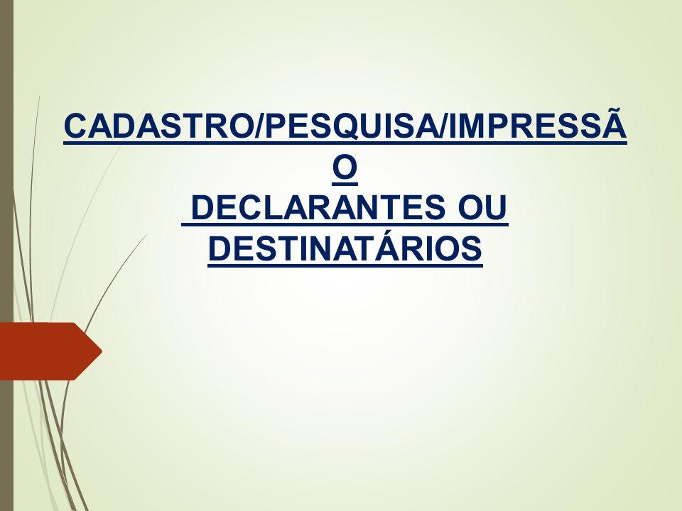 CADASTRO/PESQUISA/IMPRESSÃO DECLARANTES OU DESTINATÁRIOS