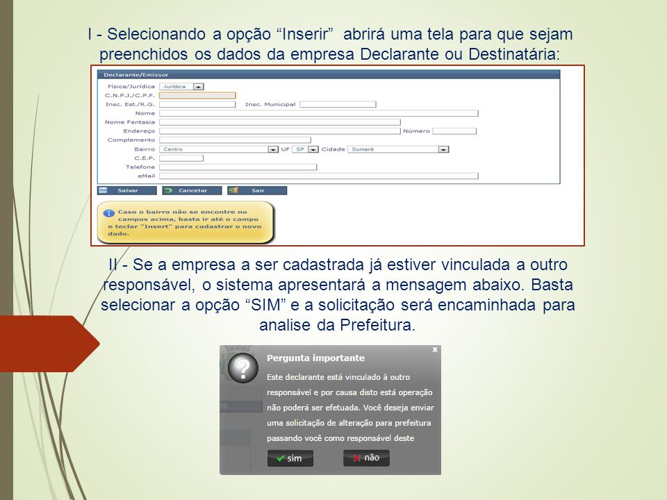 I - Selecionando a opção Inserir abrirá uma tela para que sejam preenchidos os dados da empresa Declarante ou Destinatária: