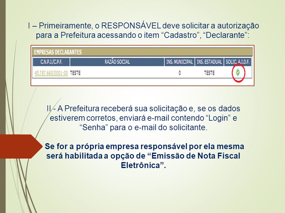 I – Primeiramente, o RESPONSÁVEL deve solicitar a autorização para a Prefeitura acessando o item Cadastro , Declarante :
