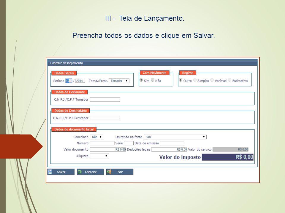 III - Tela de Lançamento. Preencha todos os dados e clique em Salvar.