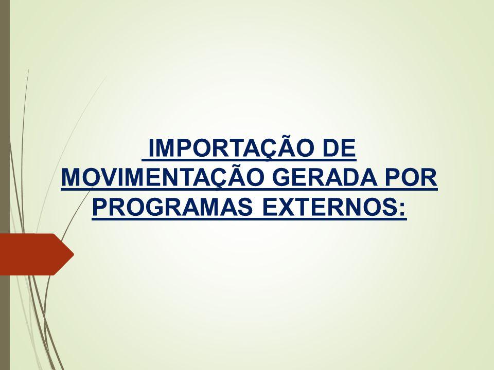 IMPORTAÇÃO DE MOVIMENTAÇÃO GERADA POR PROGRAMAS EXTERNOS: