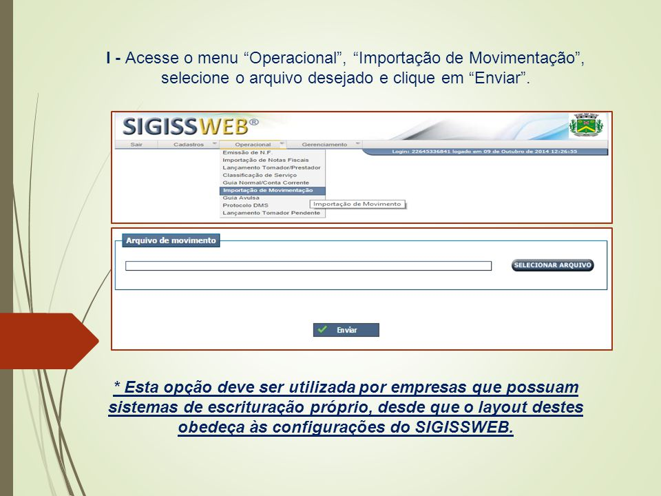 I - Acesse o menu Operacional , Importação de Movimentação , selecione o arquivo desejado e clique em Enviar .
