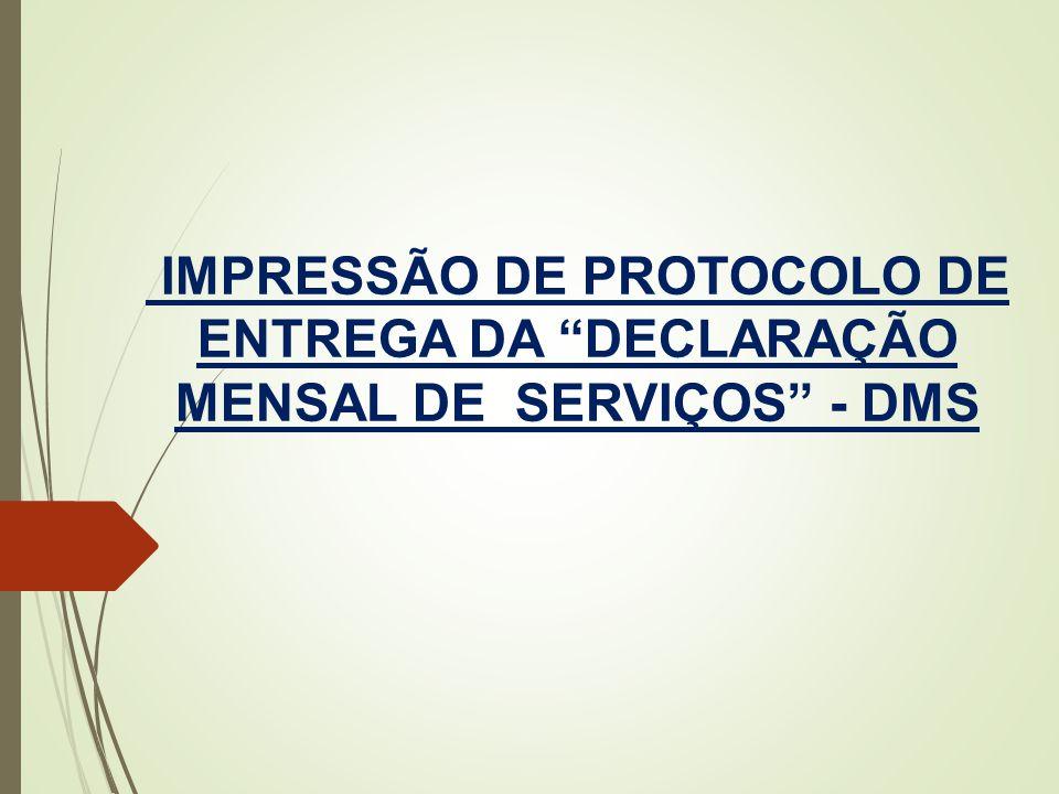 IMPRESSÃO DE PROTOCOLO DE ENTREGA DA DECLARAÇÃO MENSAL DE SERVIÇOS - DMS