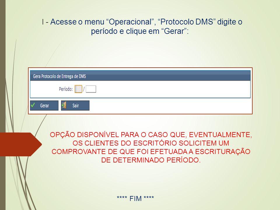 I - Acesse o menu Operacional , Protocolo DMS digite o período e clique em Gerar :