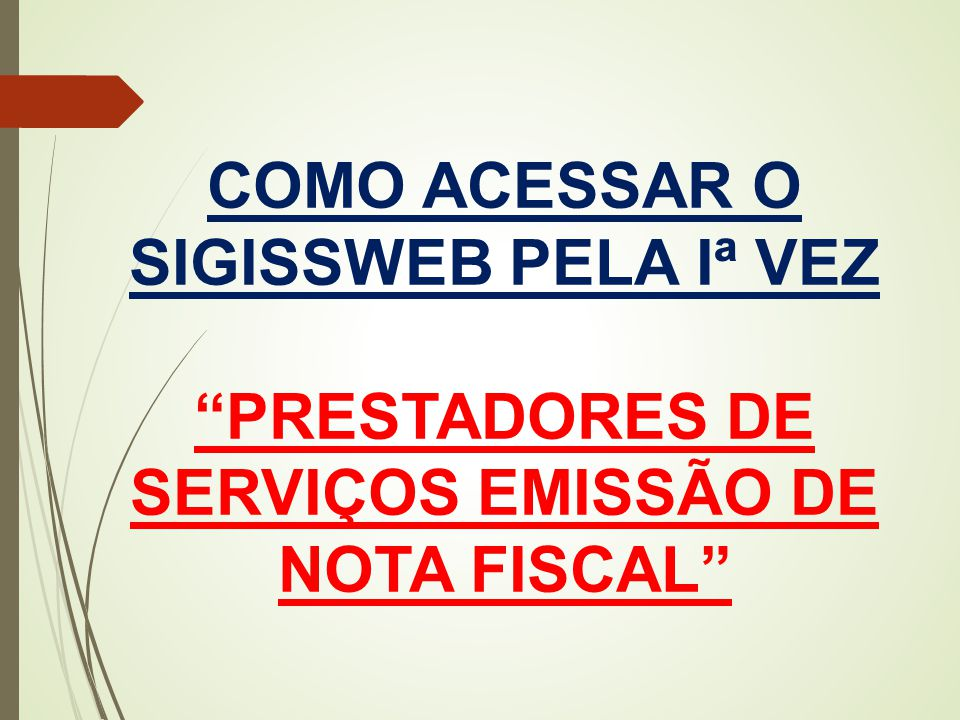 COMO ACESSAR O SIGISSWEB PELA Iª VEZ PRESTADORES DE SERVIÇOS EMISSÃO DE NOTA FISCAL