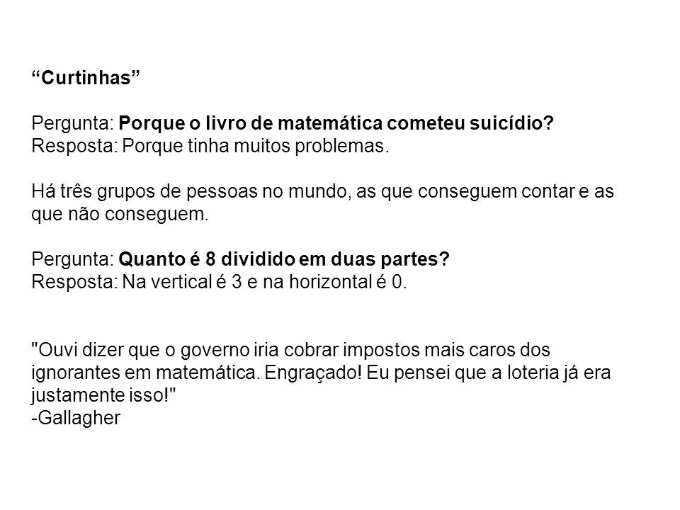 Curtinhas Pergunta: Porque o livro de matemática cometeu suicídio Resposta: Porque tinha muitos problemas.