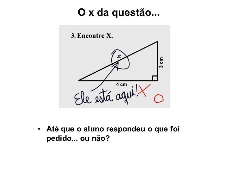O x da questão... Até que o aluno respondeu o que foi pedido... ou não