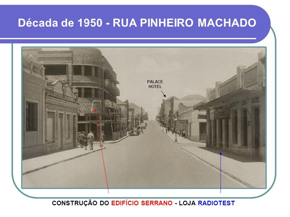 Década de 1950 - RUA PINHEIRO MACHADO