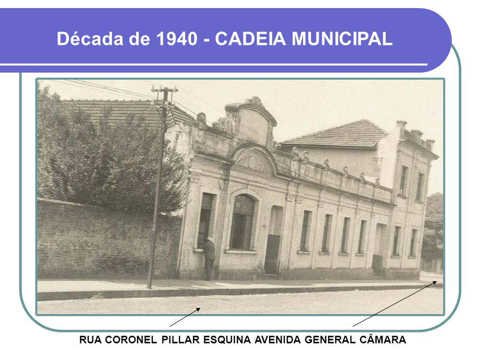 Década de 1940 - CADEIA MUNICIPAL