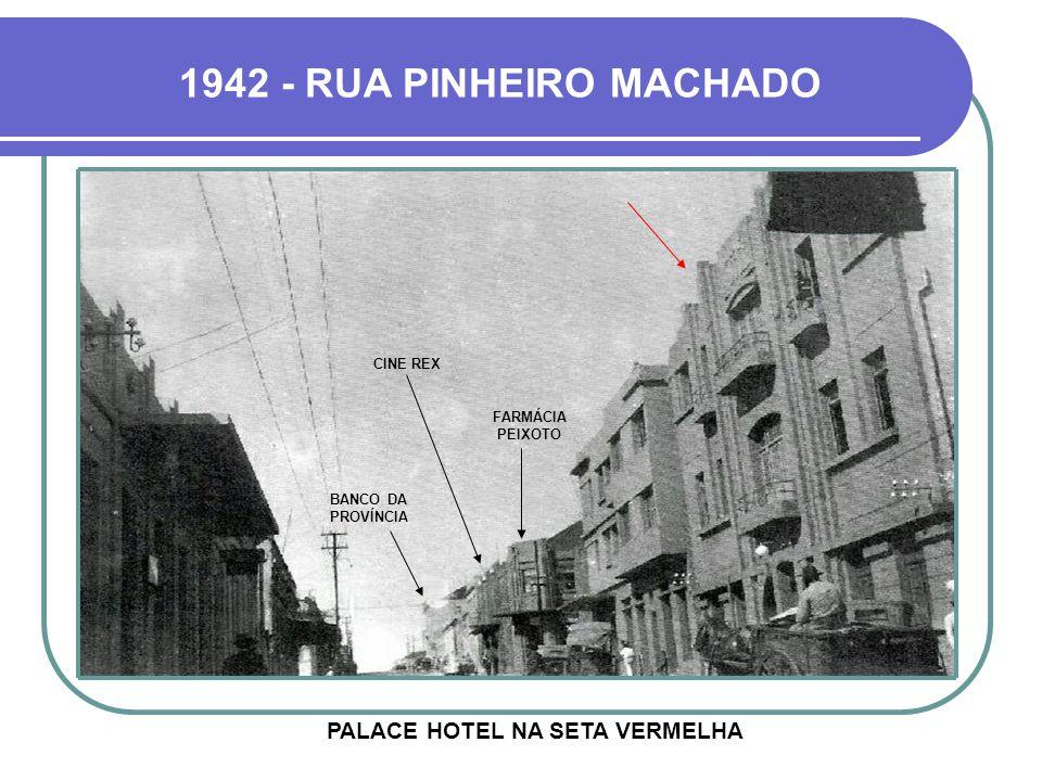 1942 - RUA PINHEIRO MACHADO PALACE HOTEL NA SETA VERMELHA CINE REX