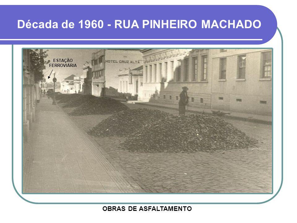 Década de 1960 - RUA PINHEIRO MACHADO