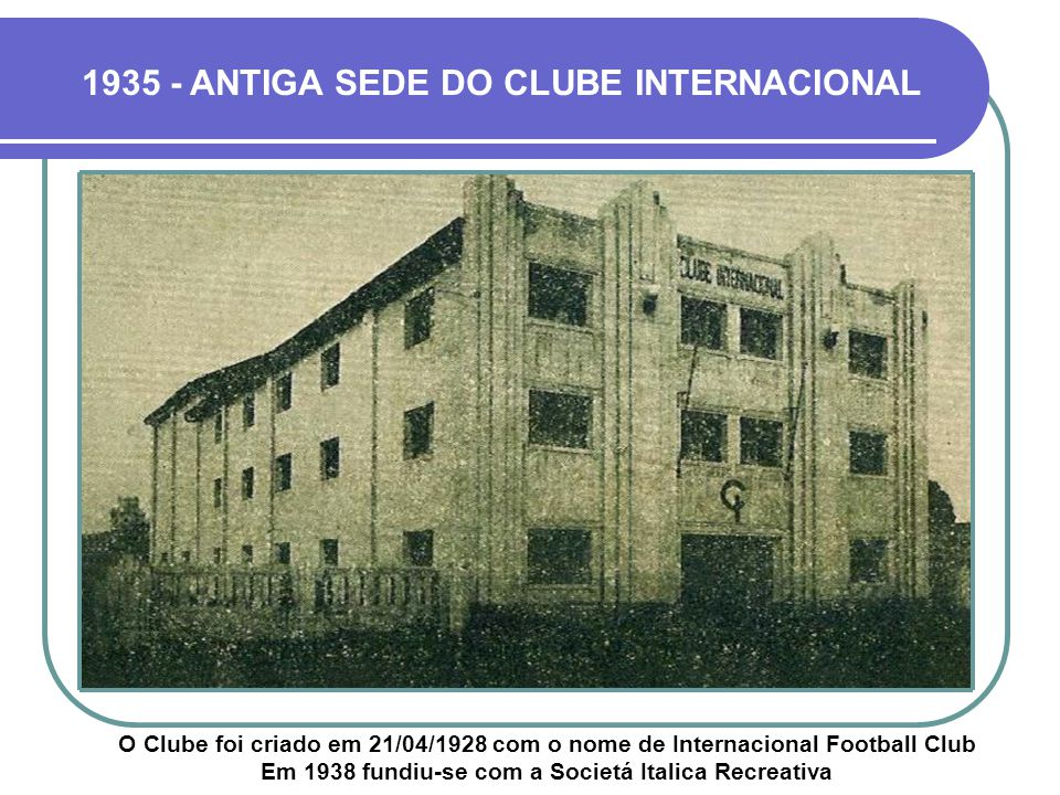 1935 - ANTIGA SEDE DO CLUBE INTERNACIONAL