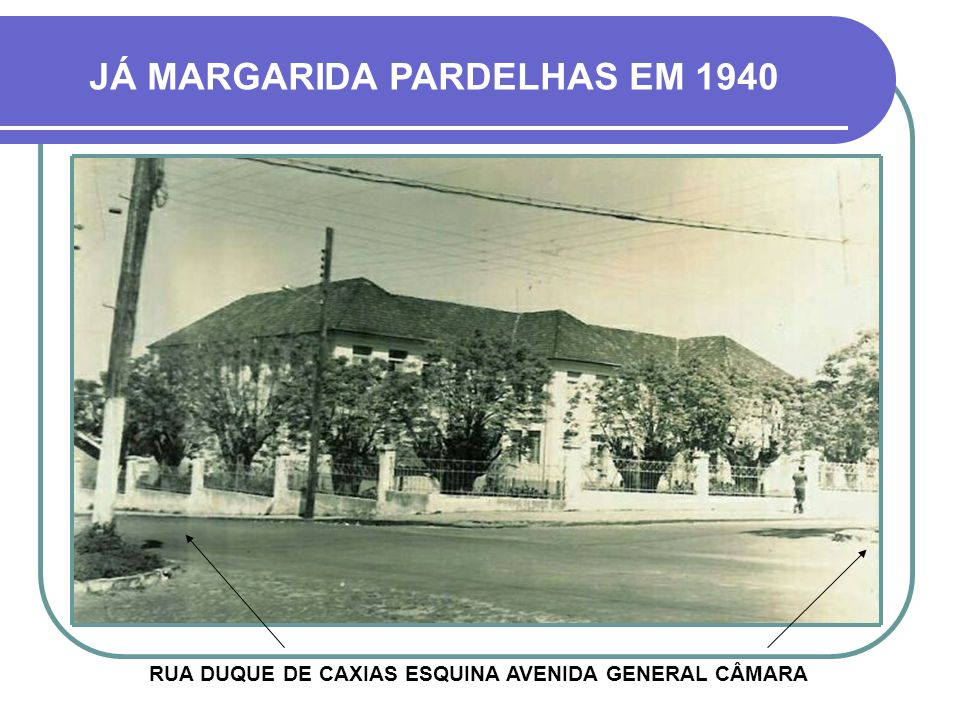 JÁ MARGARIDA PARDELHAS EM 1940