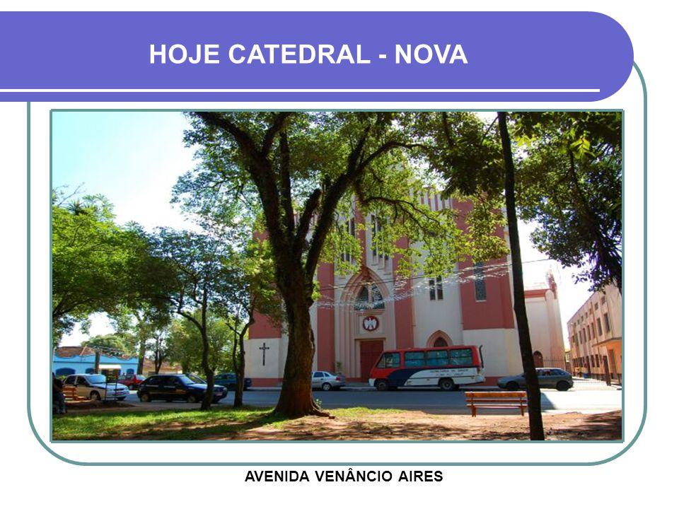 HOJE CATEDRAL - NOVA AVENIDA VENÂNCIO AIRES