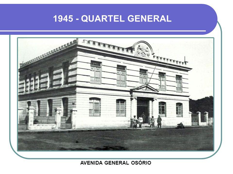 1945 - QUARTEL GENERAL AVENIDA GENERAL OSÓRIO
