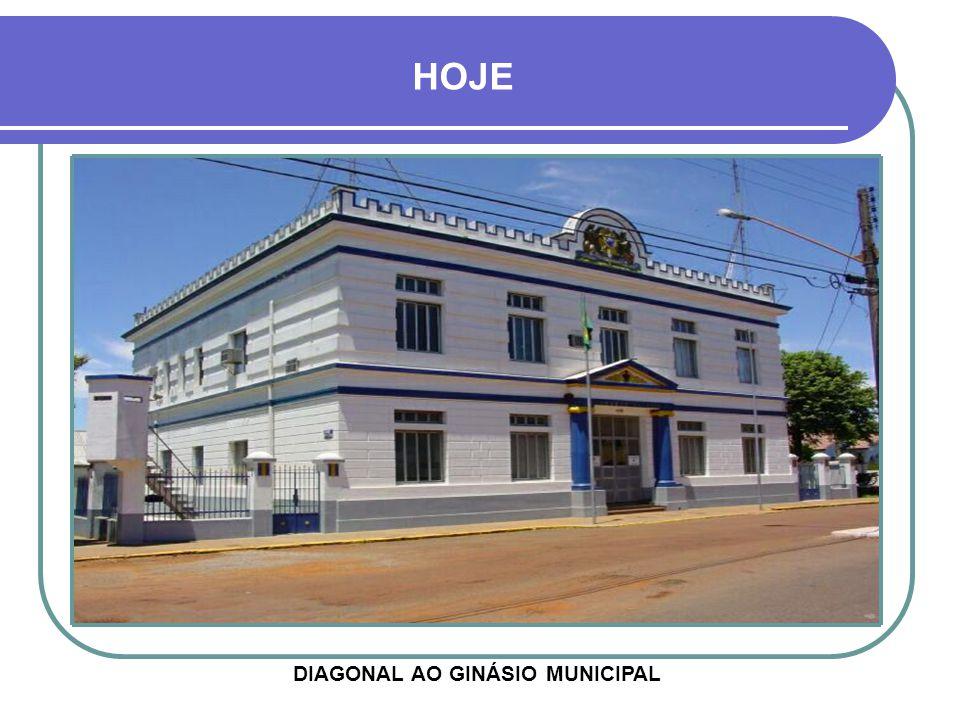 HOJE DIAGONAL AO GINÁSIO MUNICIPAL