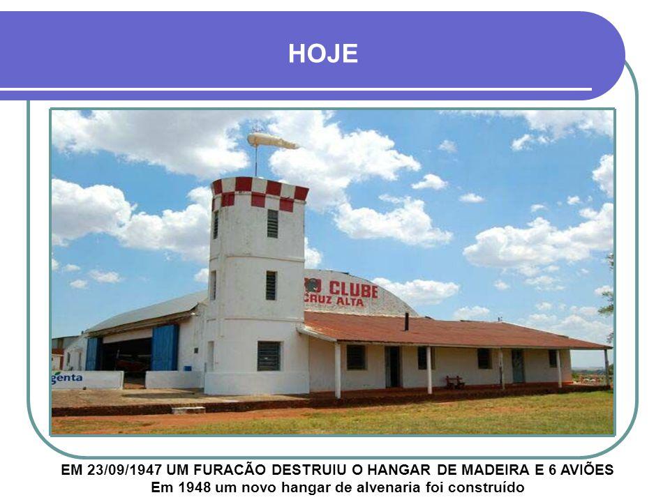 HOJE EM 23/09/1947 UM FURACÃO DESTRUIU O HANGAR DE MADEIRA E 6 AVIÕES Em 1948 um novo hangar de alvenaria foi construído.