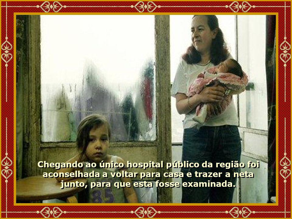 Chegando ao único hospital público da região foi aconselhada a voltar para casa e trazer a neta junto, para que esta fosse examinada.