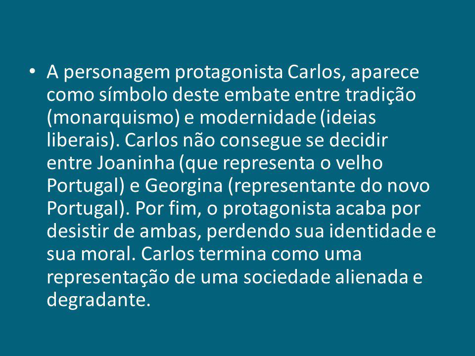 A personagem protagonista Carlos, aparece como símbolo deste embate entre tradição (monarquismo) e modernidade (ideias liberais).
