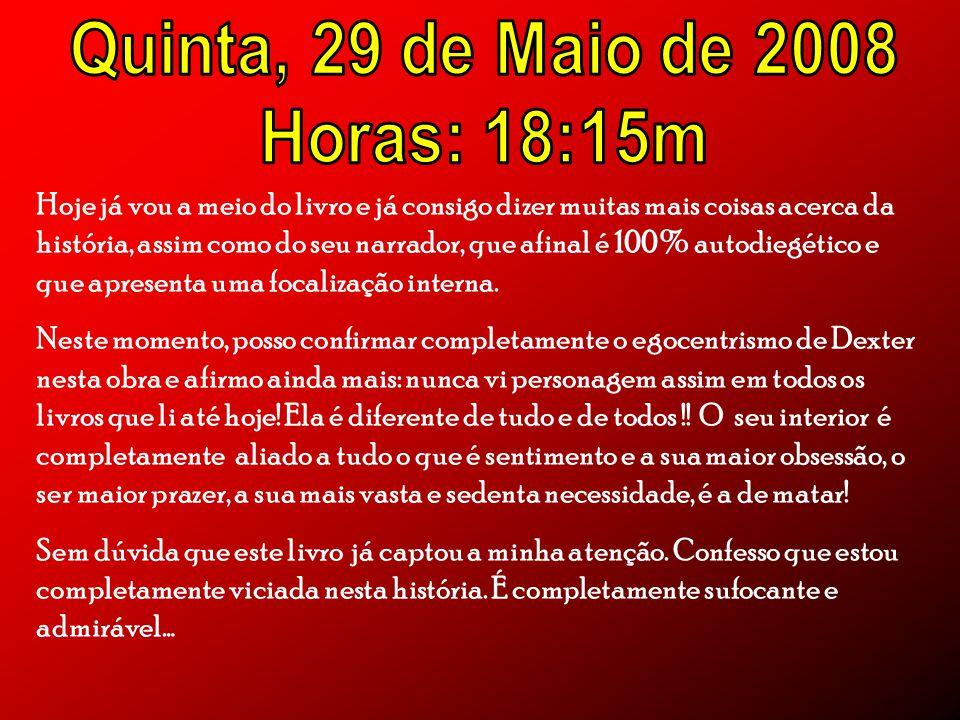Quinta, 29 de Maio de 2008 Horas: 18:15m