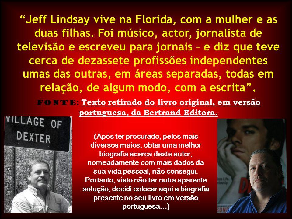 Jeff Lindsay vive na Florida, com a mulher e as duas filhas