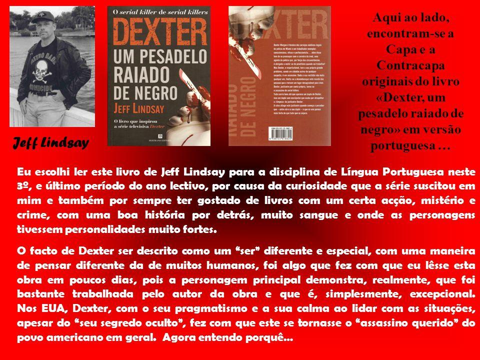 Aqui ao lado, encontram-se a Capa e a Contracapa originais do livro «Dexter, um pesadelo raiado de negro» em versão portuguesa …