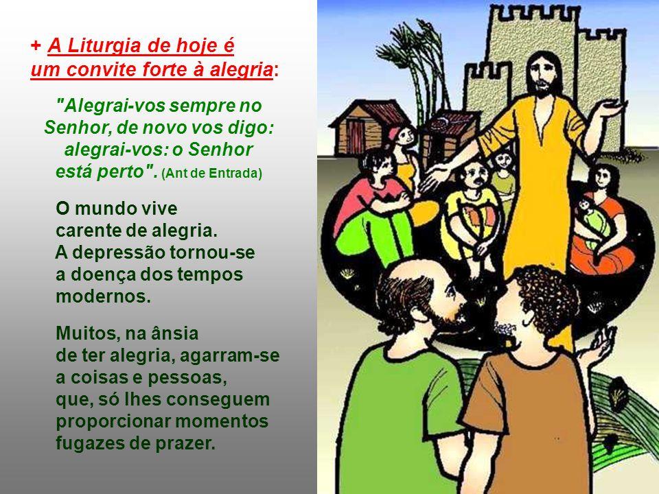 + A Liturgia de hoje é um convite forte à alegria: