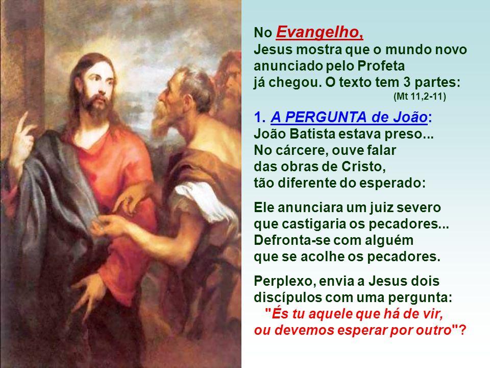 No Evangelho, Jesus mostra que o mundo novo anunciado pelo Profeta