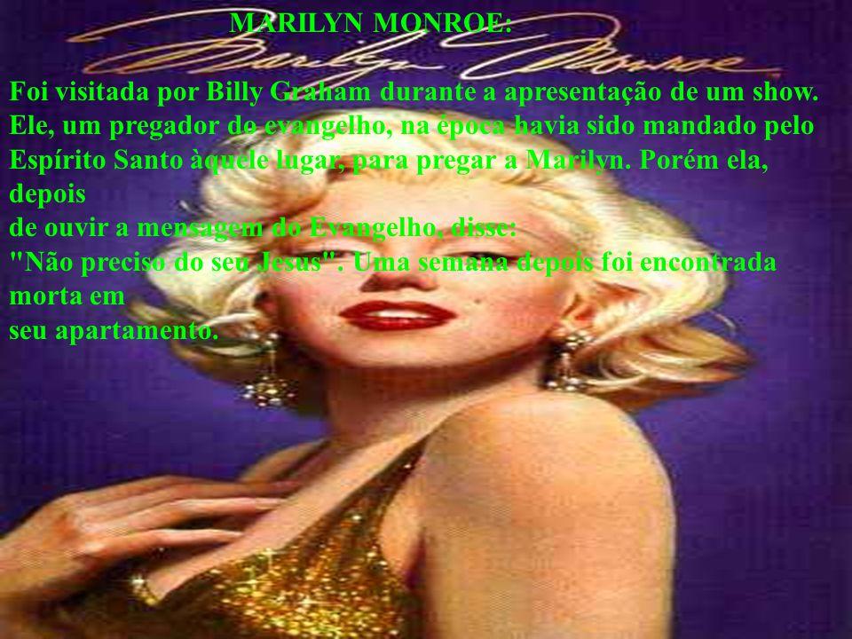 MARILYN MONROE: Foi visitada por Billy Graham durante a apresentação de um show.